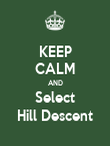 KEEP CALM AND Select Hill Descent - Personalised Poster large