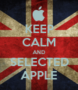 KEEP CALM AND SELECTED APPLE - Personalised Poster large