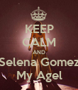 KEEP CALM AND Selena Gomez My Agel - Personalised Poster large