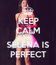 KEEP CALM AND SELENA IS PERFECT - Personalised Poster large