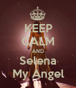 KEEP CALM AND Selena My Angel - Personalised Poster large