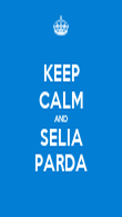KEEP CALM AND SELIA PARDA - Personalised Poster large