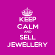KEEP CALM AND SELL JEWELLERY - Personalised Poster large