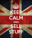 KEEP CALM AND SELL STUFF - Personalised Poster large