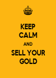 KEEP CALM AND SELL YOUR GOLD - Personalised Poster large