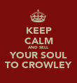 KEEP CALM AND SELL YOUR SOUL TO CROWLEY - Personalised Poster large