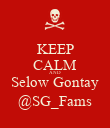 KEEP CALM AND Selow Gontay @SG_Fams - Personalised Poster large