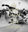 KEEP CALM AND SEM IDEIAS - Personalised Poster large