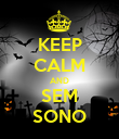 KEEP CALM AND SEM SONO - Personalised Poster large
