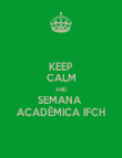 KEEP CALM AND SEMANA  ACADÊMICA IFCH - Personalised Poster large