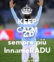 KEEP CALM AND sempre più InnamoRADU - Personalised Poster large
