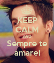 KEEP CALM AND Sempre te amarei - Personalised Poster large