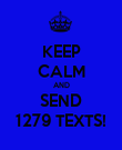 KEEP CALM AND SEND 1279 TEXTS! - Personalised Poster large