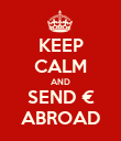 KEEP CALM AND SEND € ABROAD - Personalised Poster large