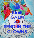 KEEP CALM  AND SEND IN THE CLOWNS - Personalised Poster large
