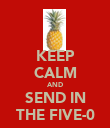 KEEP CALM AND SEND IN THE FIVE-0 - Personalised Poster large