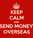 KEEP CALM AND SEND MONEY OVERSEAS - Personalised Poster large