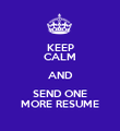 KEEP CALM AND SEND ONE MORE RESUME - Personalised Poster large