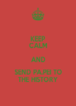 KEEP CALM AND SEND PA.PEI TO THE HISTORY - Personalised Poster large