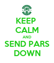 KEEP  CALM AND SEND PARS DOWN - Personalised Poster large