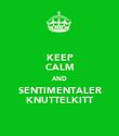KEEP CALM AND SENTIMENTALER KNUTTELKITT - Personalised Poster large