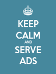 KEEP CALM AND SERVE ADS - Personalised Poster small