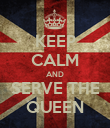 KEEP CALM AND SERVE THE QUEEN - Personalised Poster large