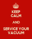 KEEP CALM AND SERVICE YOUR VACUUM - Personalised Poster large