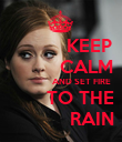 KEEP          CALM                   AND SET FIRE        TO THE            RAIN - Personalised Poster large