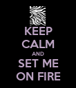 KEEP CALM AND SET ME ON FIRE - Personalised Poster large
