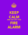 KEEP CALM AND SET OFF THE FIRE ALARM - Personalised Poster large