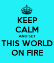 KEEP CALM AND SET THIS WORLD ON FIRE - Personalised Poster large