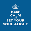 KEEP CALM AND SET YOUR SOUL ALIGHT - Personalised Poster large