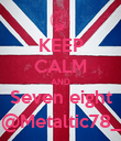 KEEP CALM AND Seven eight @Metaltic78_ - Personalised Poster large