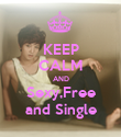 KEEP CALM AND Sexy,Free and Single - Personalised Poster large