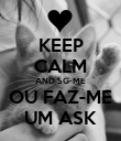 KEEP CALM AND SG-ME OU FAZ-ME UM ASK - Personalised Poster large