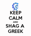 KEEP CALM AND SHAG A  GREEK - Personalised Poster large