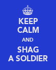 KEEP CALM AND SHAG A SOLDIER - Personalised Poster large