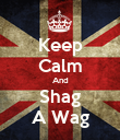 Keep Calm And Shag A Wag - Personalised Poster large