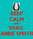 KEEP CALM AND SHAG  ABBIE SMIITH - Personalised Poster large
