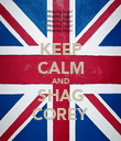 KEEP CALM AND SHAG COREY - Personalised Poster large