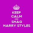 KEEP CALM AND SHAG HARRY STYLES - Personalised Poster large