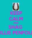 KEEP CALM AND SHAG  MILLIE PENFOLD  - Personalised Poster large