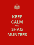 KEEP CALM AND SHAG MUNTERS - Personalised Poster large