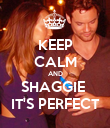 KEEP CALM AND SHAGGIE  IT'S PERFECT - Personalised Poster large