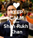 KEEP CALM AND Shah Rukh  Khan - Personalised Poster large