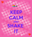 KEEP CALM AND SHAKE  IT - Personalised Poster large