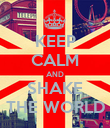 KEEP CALM AND SHAKE THE WORLD - Personalised Poster large