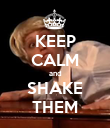 KEEP CALM and SHAKE THEM - Personalised Poster large