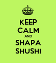 KEEP CALM AND SHAPA SHUSHI - Personalised Poster large